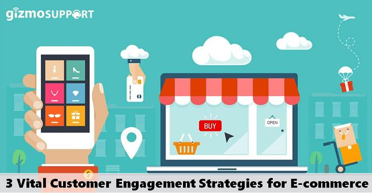 3 Vital Customer Engagement Strategies for E-Commerce